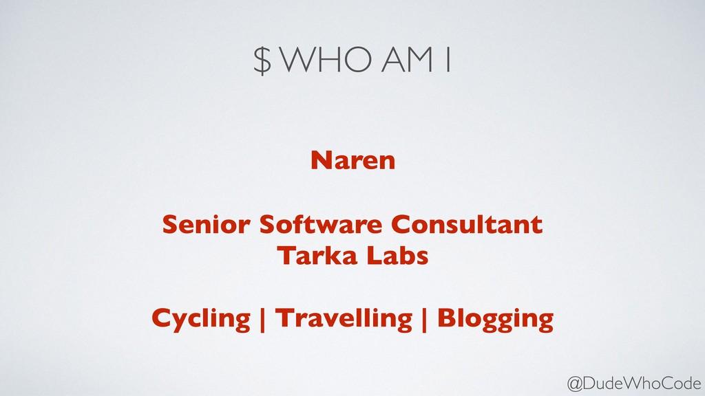 $ WHO AM I Naren Senior Software Consultant Tar...