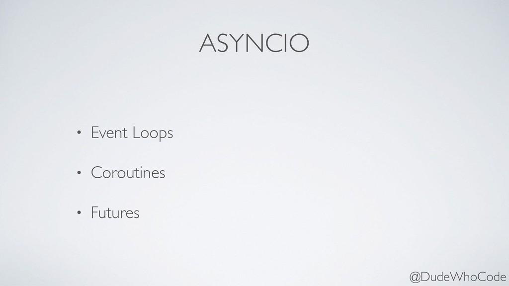 ASYNCIO • Event Loops • Coroutines • Futures @D...