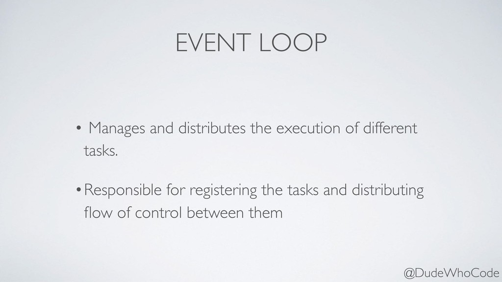 EVENT LOOP • Manages and distributes the execut...