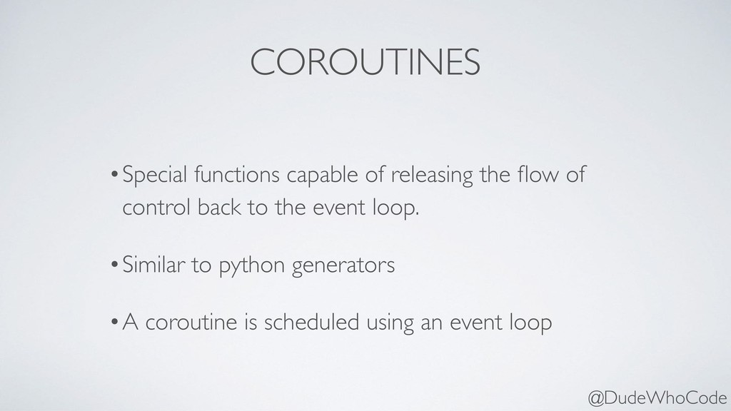 COROUTINES •Special functions capable of releas...