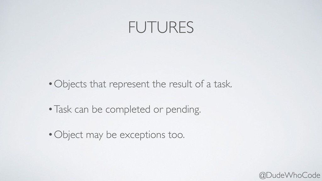 FUTURES •Objects that represent the result of a...