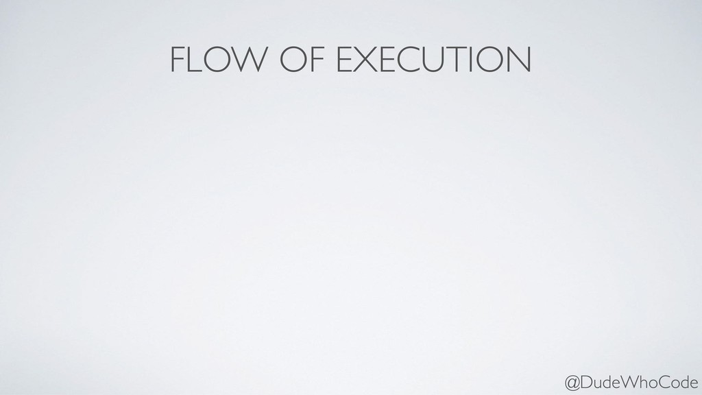 FLOW OF EXECUTION @DudeWhoCode