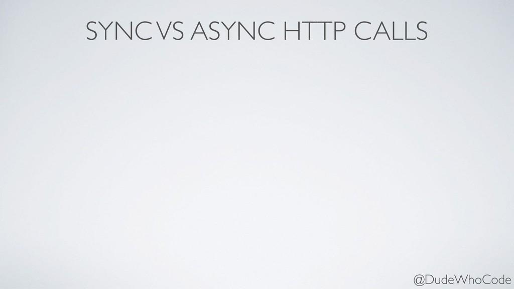 SYNC VS ASYNC HTTP CALLS @DudeWhoCode