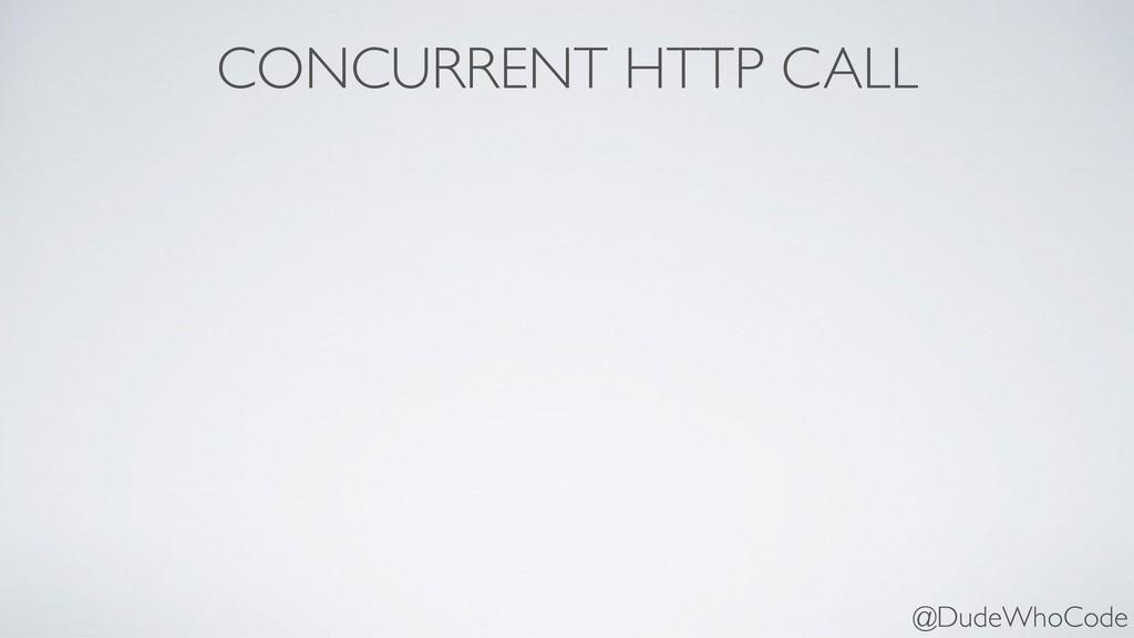 CONCURRENT HTTP CALL @DudeWhoCode