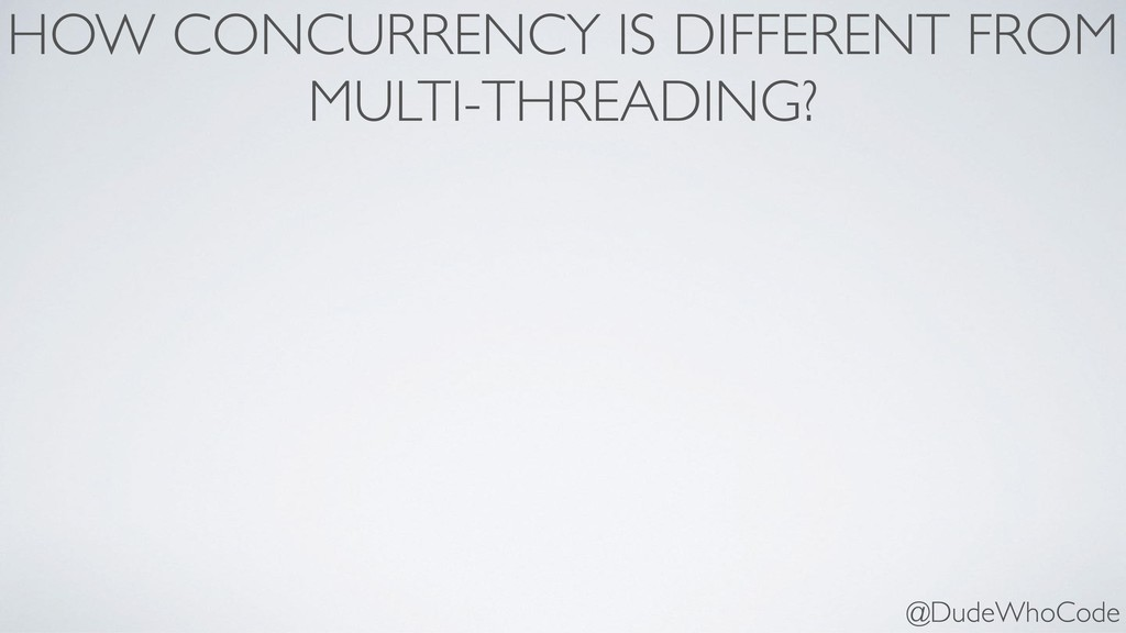 HOW CONCURRENCY IS DIFFERENT FROM MULTI-THREADI...