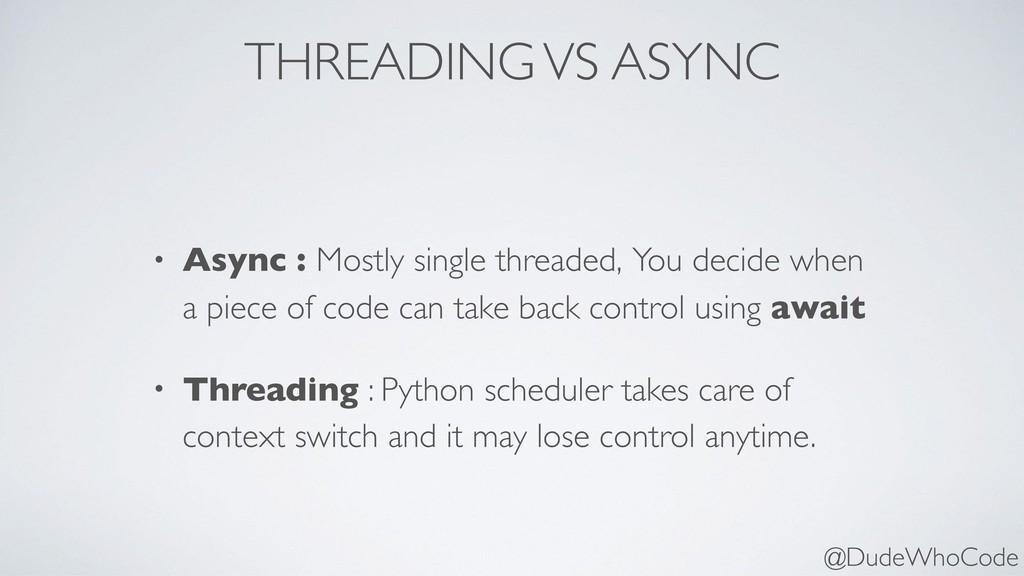 THREADING VS ASYNC • Async : Mostly single thre...