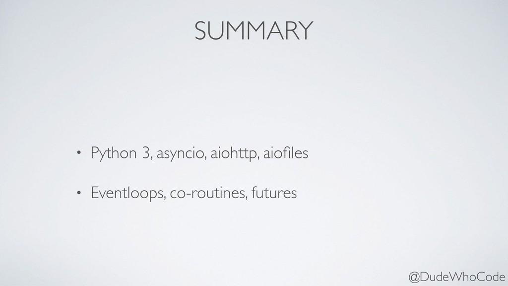 SUMMARY • Python 3, asyncio, aiohttp, aiofiles •...