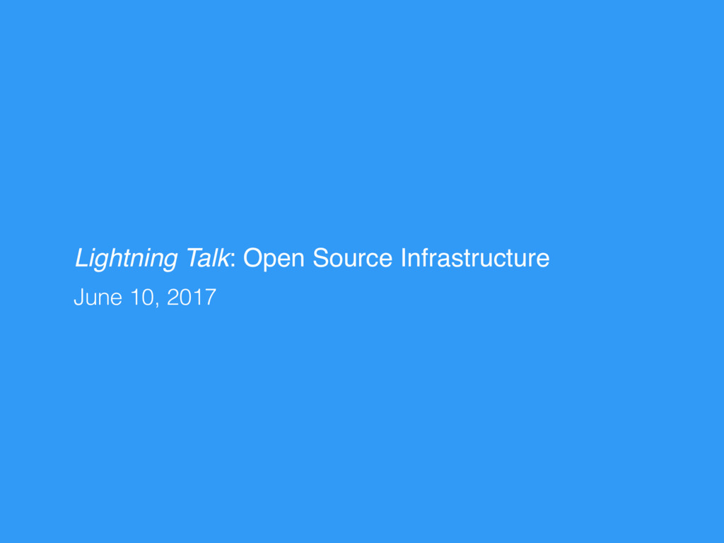 Lightning Talk: Open Source Infrastructure June...