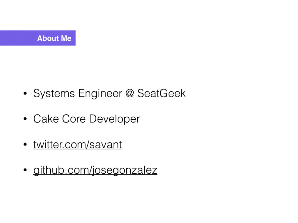 About Me • Systems Engineer @ SeatGeek • Cake C...