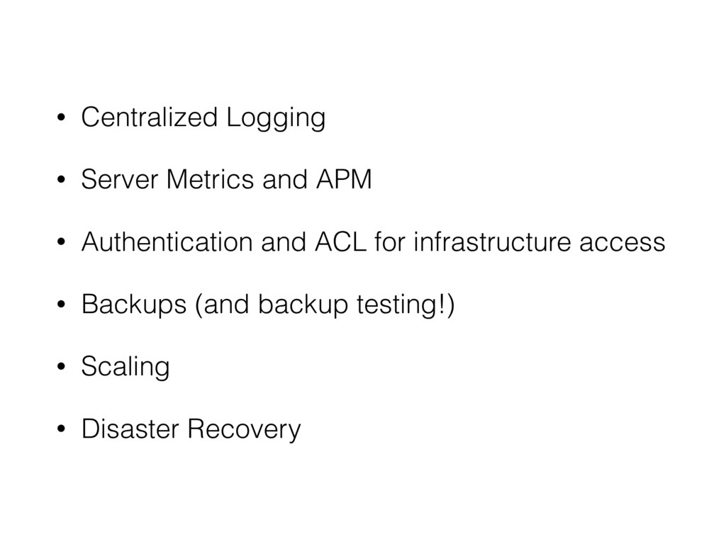 • Centralized Logging • Server Metrics and APM ...