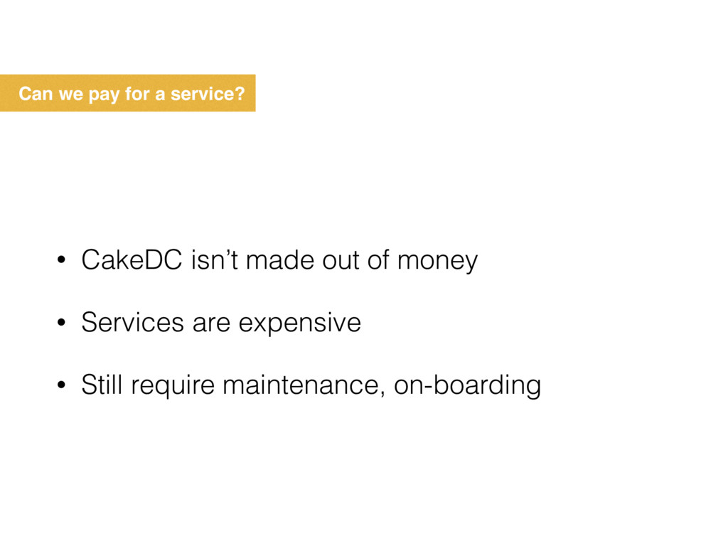 Can we pay for a service? • CakeDC isn't made o...