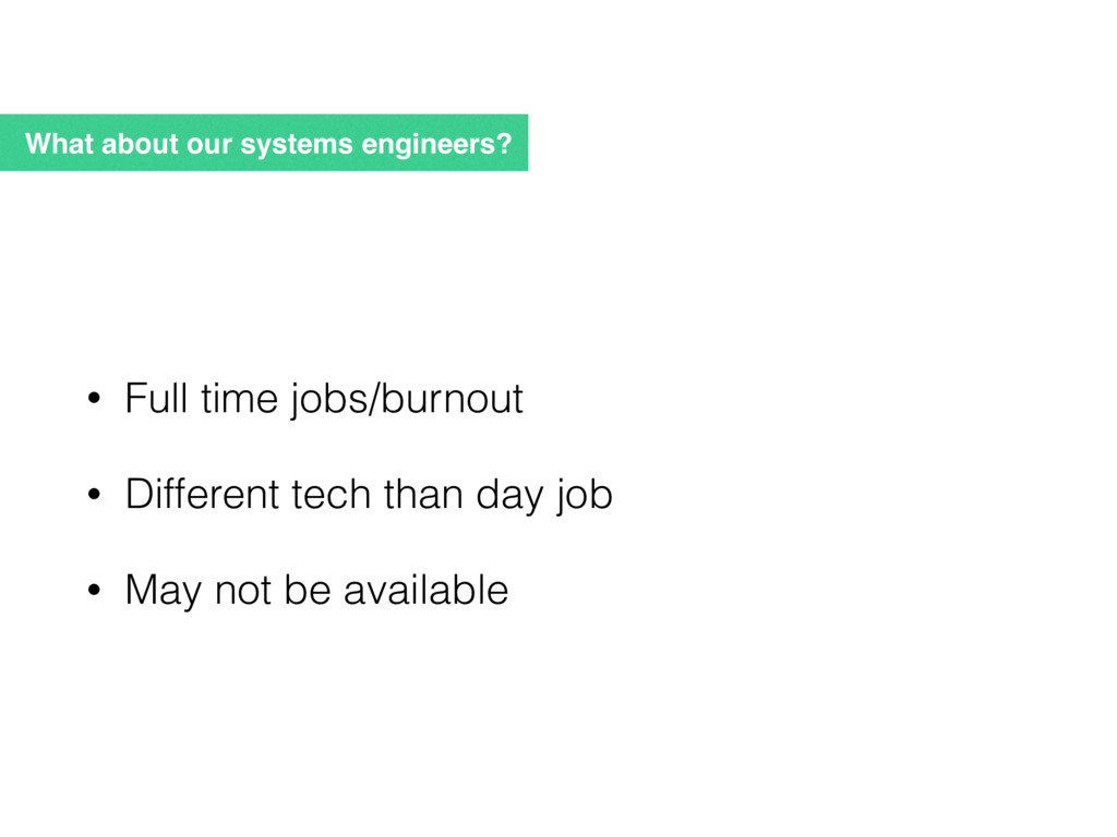 What about our systems engineers? • Full time j...