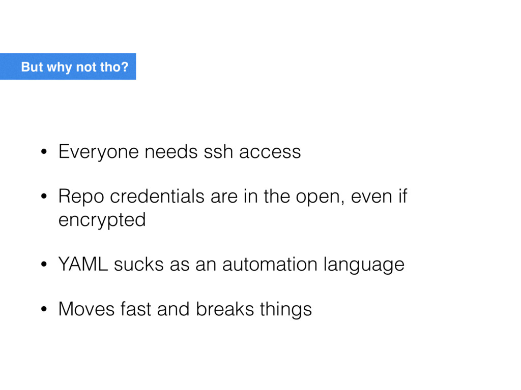 But why not tho? • Everyone needs ssh access • ...