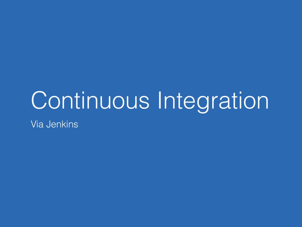 Continuous Integration Via Jenkins