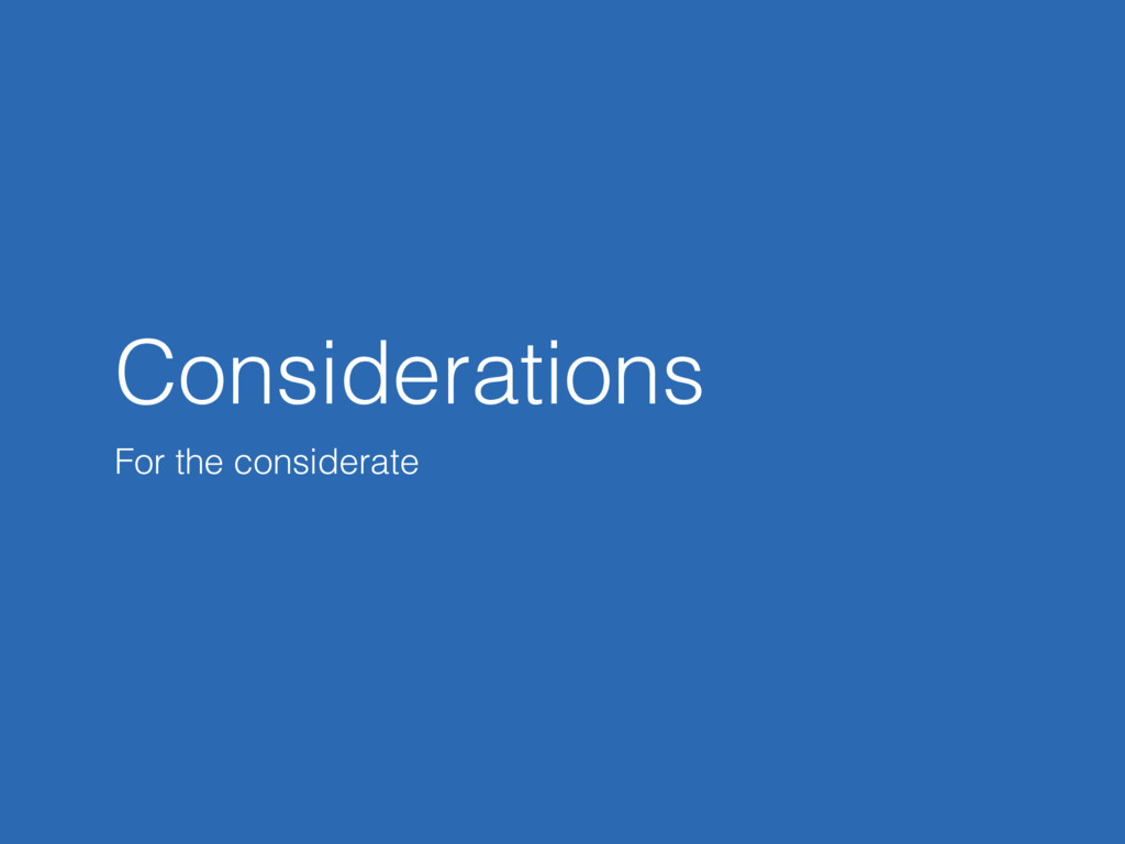 Considerations For the considerate