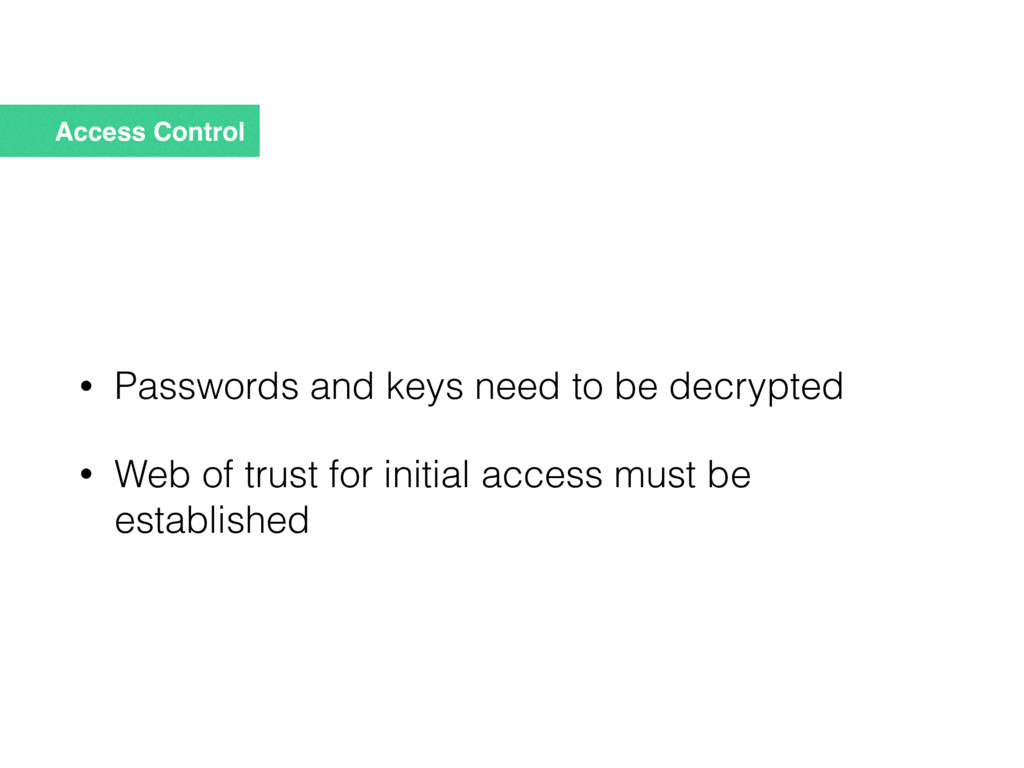 Access Control • Passwords and keys need to be ...