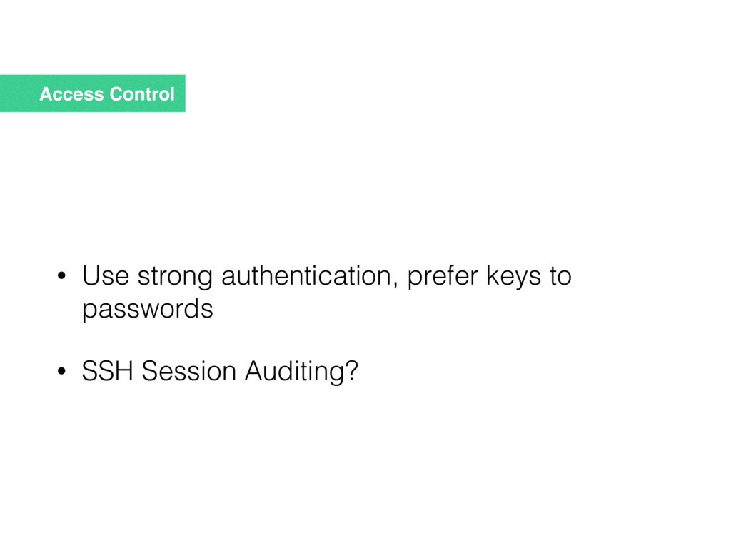 Access Control • Use strong authentication, pre...
