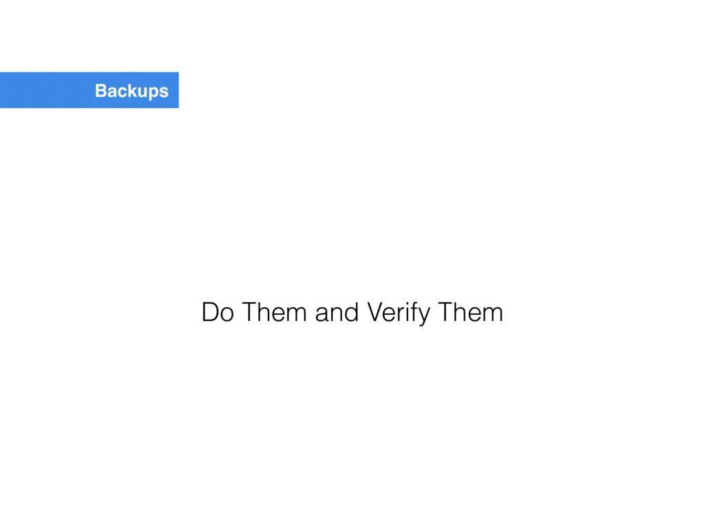Backups Do Them and Verify Them