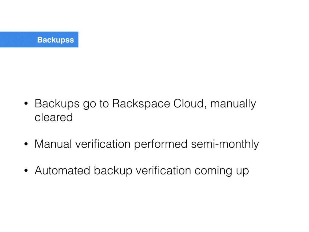 Backupss • Backups go to Rackspace Cloud, manua...