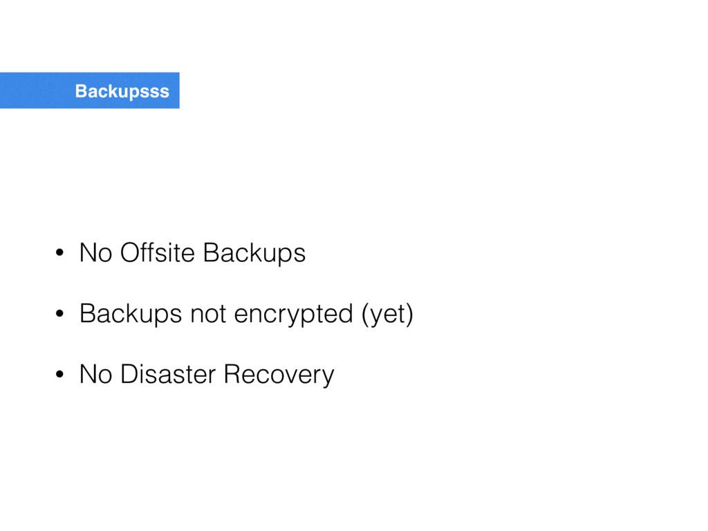 Backupsss • No Offsite Backups • Backups not en...