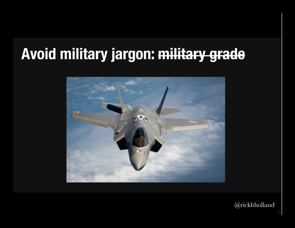13 Avoid military jargon: military grade @ric...