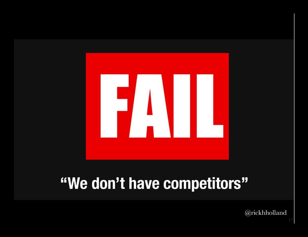 "17 ""We don't have competitors""  @rickhholland"