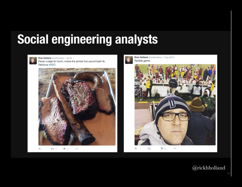 20 Social engineering analysts @rickhholland