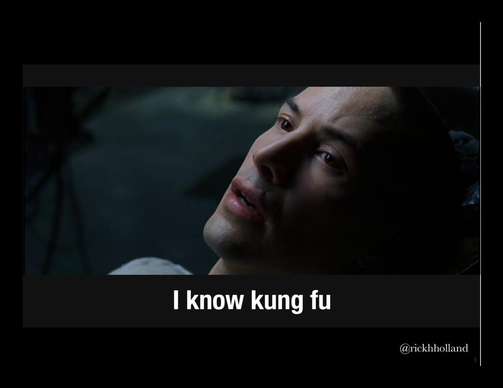 5 I know kung fu @rickhholland
