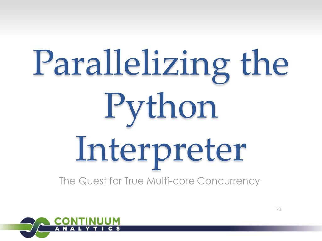 Parallelizing the Python Interpreter The Quest ...