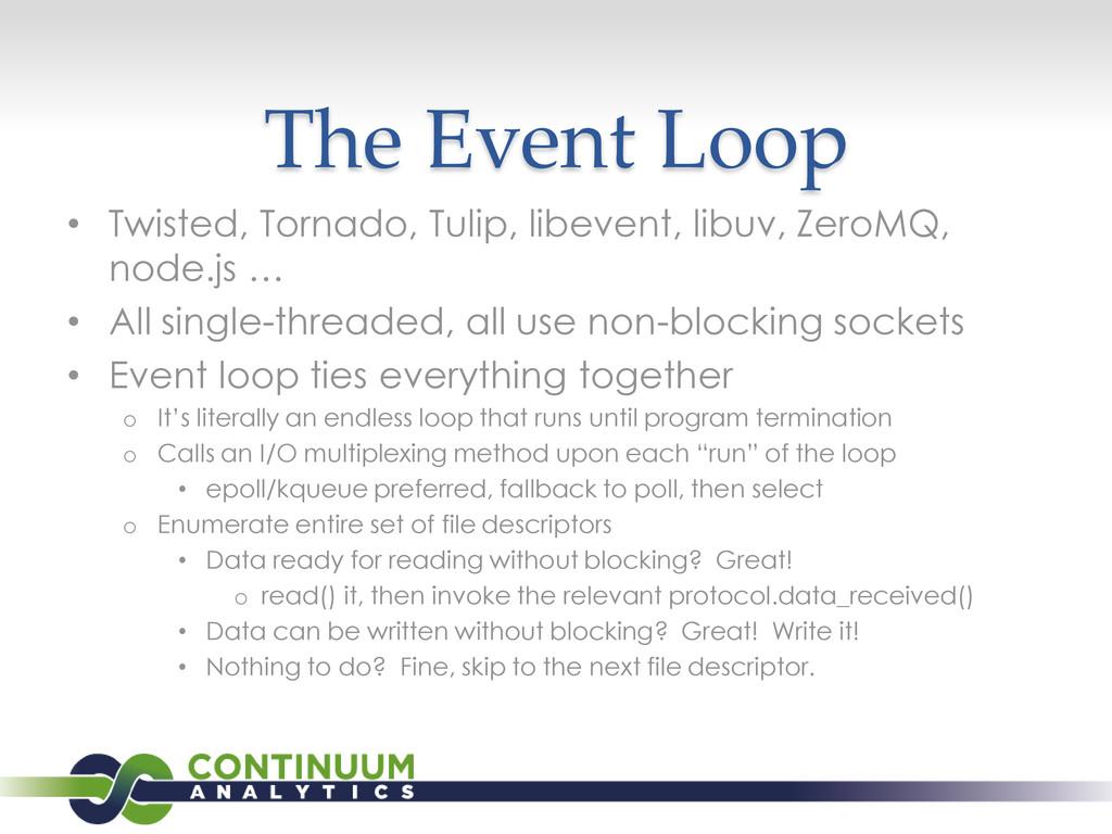 The Event Loop • Twisted, Tornado, Tulip, libev...