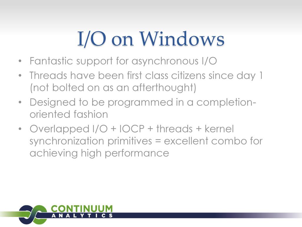 I/O on Windows • Fantastic support for asynchro...