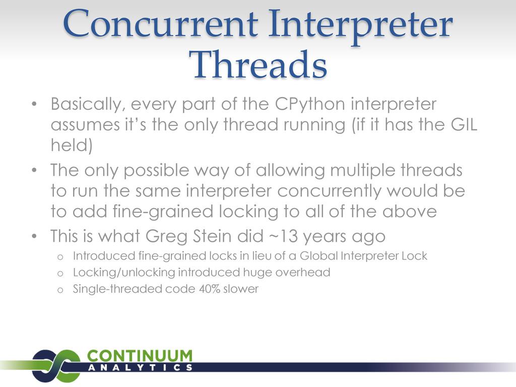 Concurrent Interpreter Threads • Basically, eve...