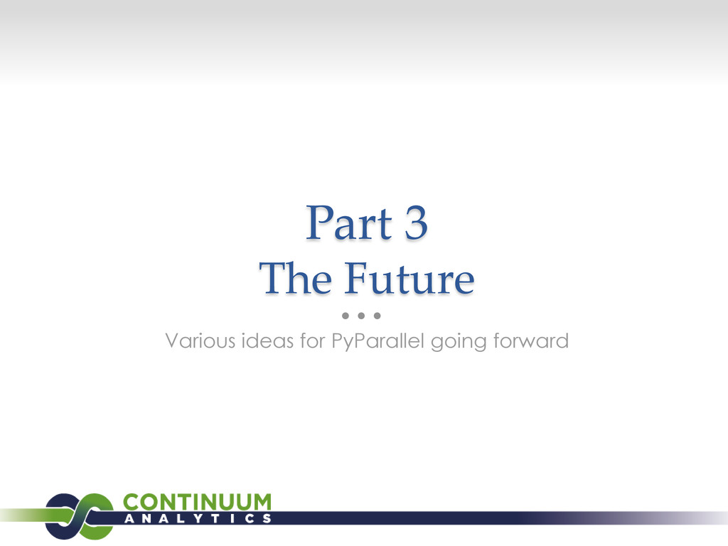 Part 3 The Future Various ideas for PyParallel ...