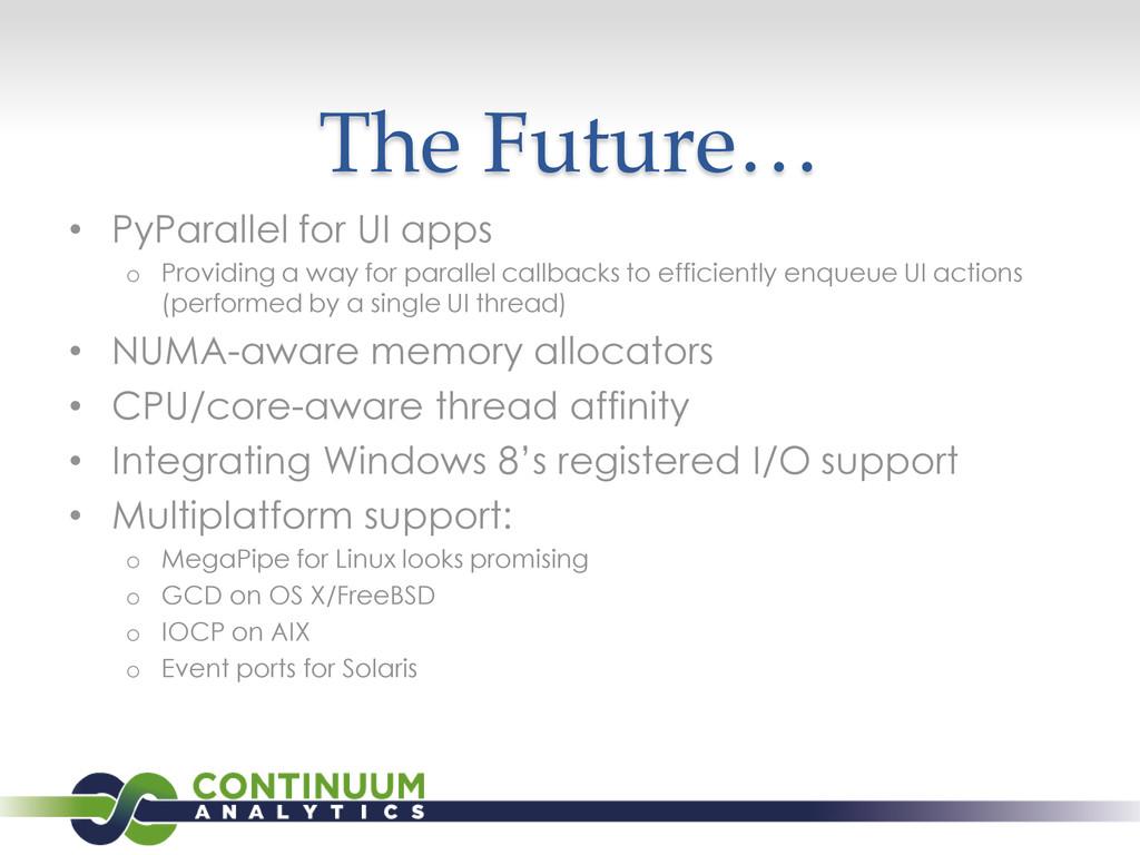 The Future… • PyParallel for UI apps o Providin...