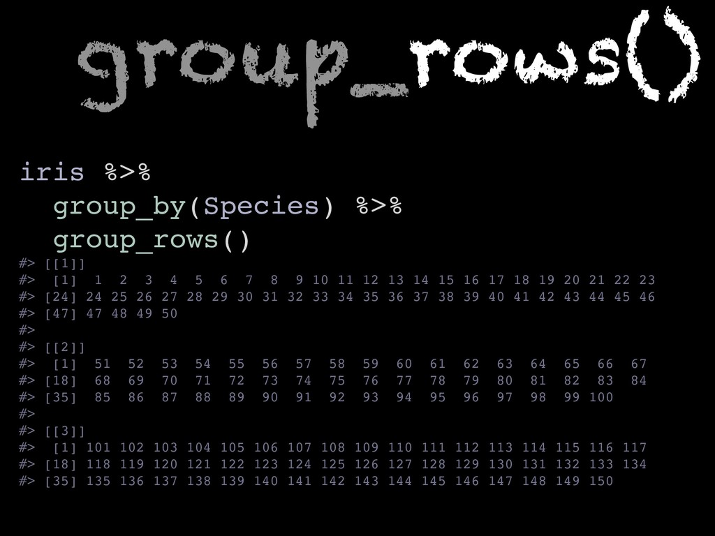 group_rows() iris %>% group_by(Species) %>% gro...