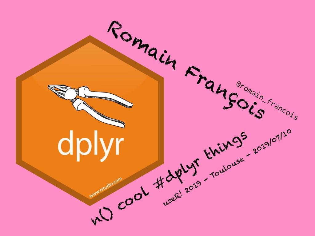 n() cool # dplyr things Rom ain François @romai...