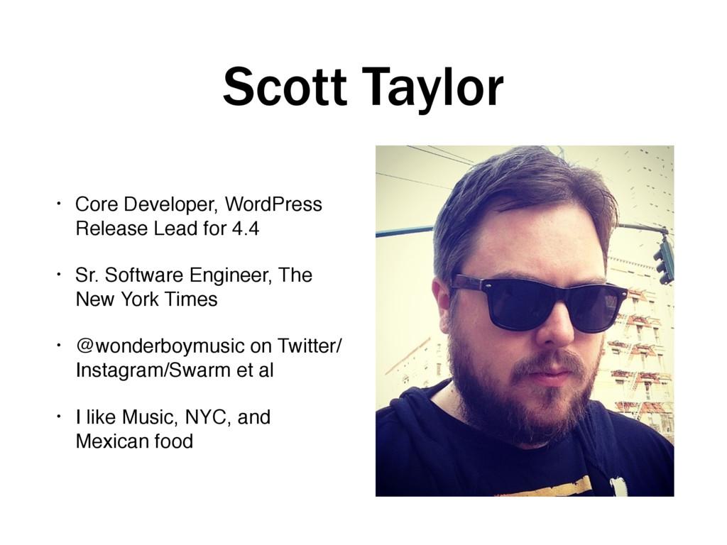 Scott Taylor • Core Developer, WordPress Relea...