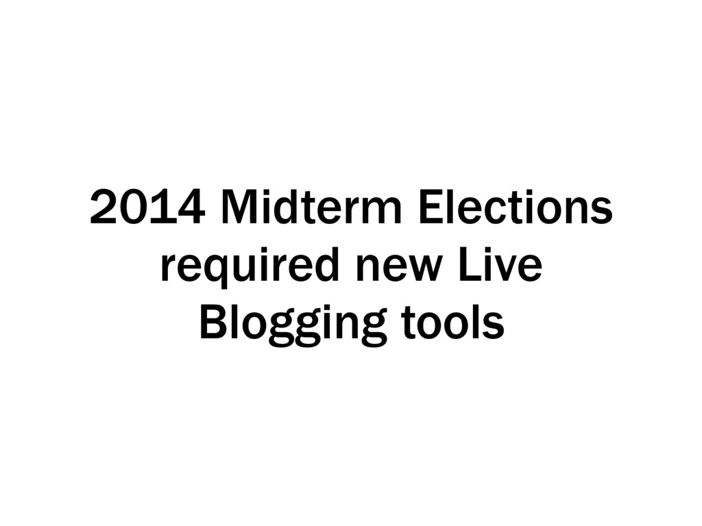 2014 Midterm Elections required new Live Bloggi...