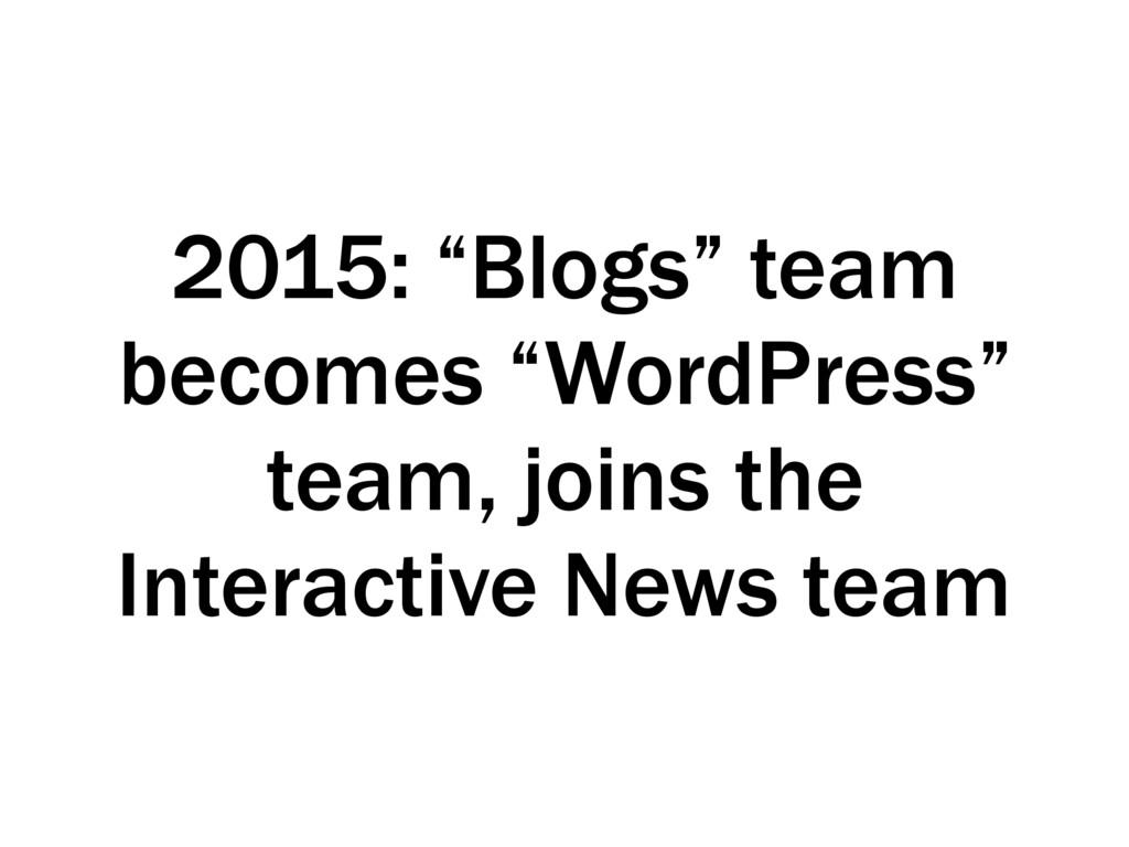 "2015: ""Blogs"" team becomes ""WordPress"" team, jo..."