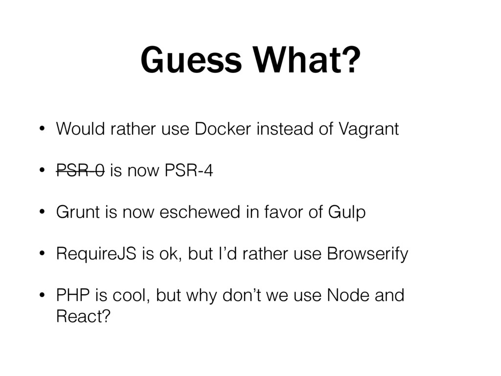 Guess What? • Would rather use Docker instead o...