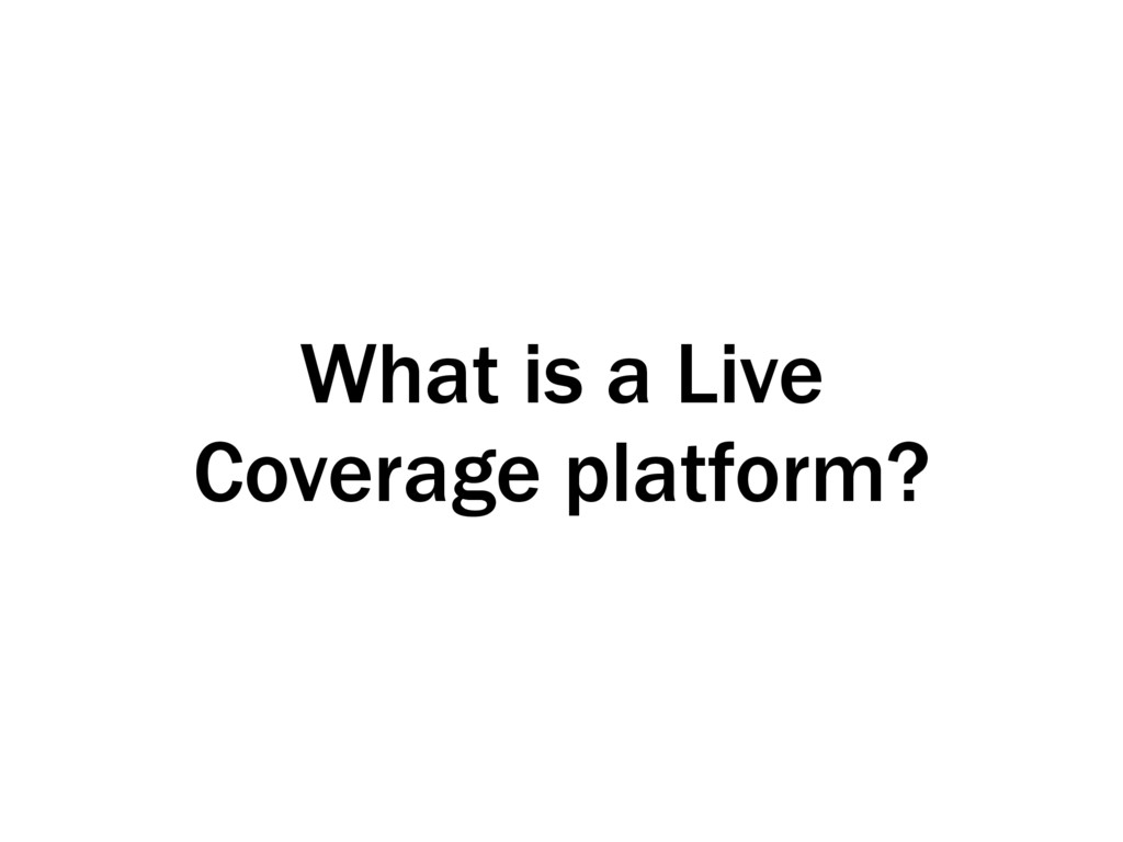 What is a Live Coverage platform?
