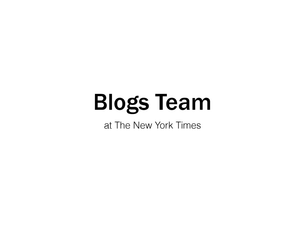 Blogs Team at The New York Times