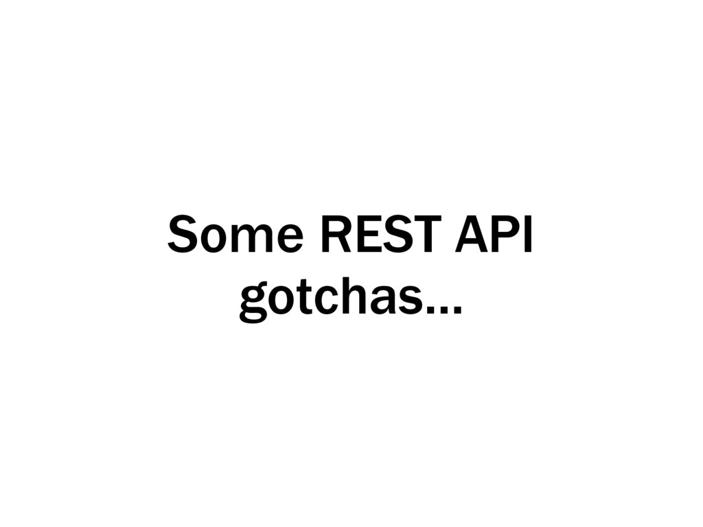 Some REST API gotchas…