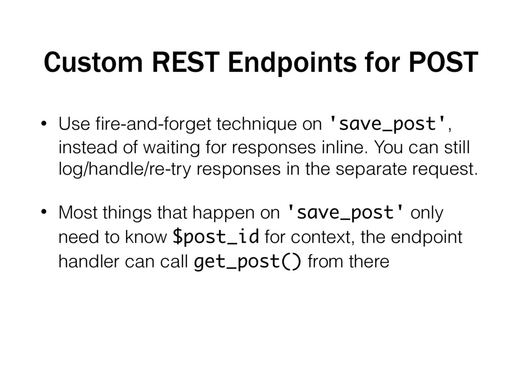 Custom REST Endpoints for POST • Use fire-and-fo...