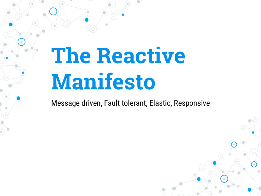The Reactive Manifesto Message driven, Fault to...