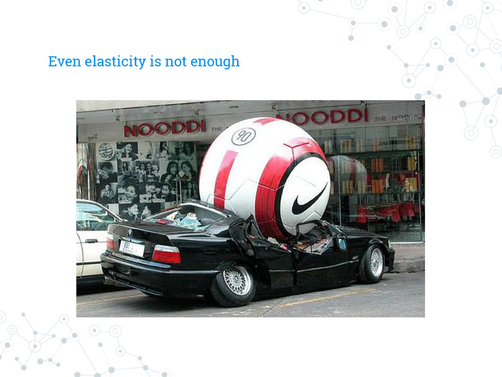 Even elasticity is not enough