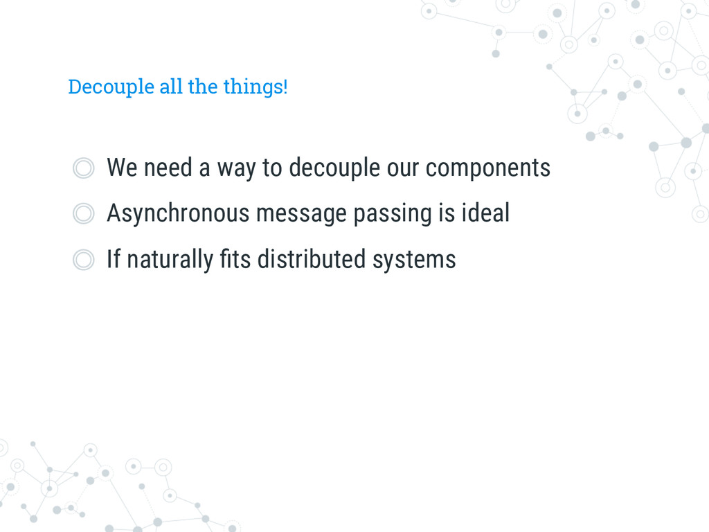 Decouple all the things!  We need a way to de...