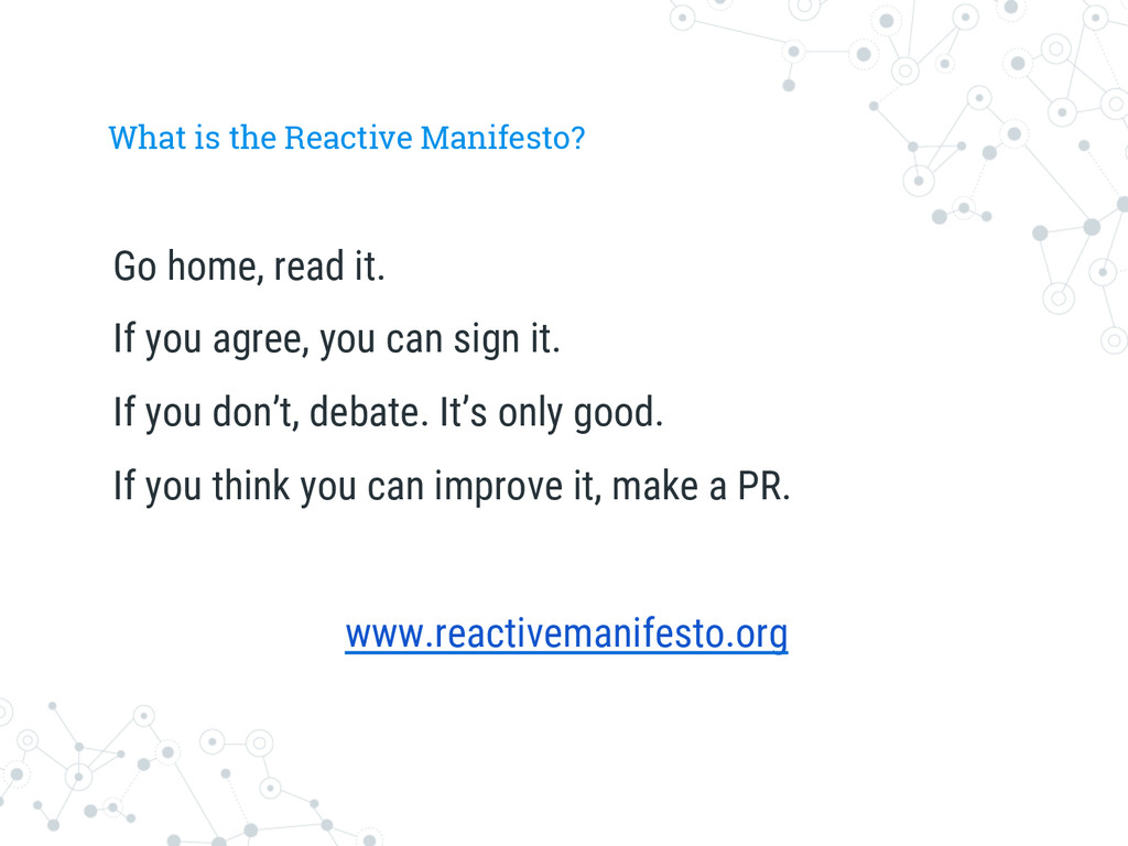What is the Reactive Manifesto? Go home, read i...
