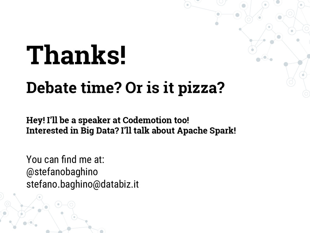 Thanks! Debate time? Or is it pizza? Hey! I'll ...
