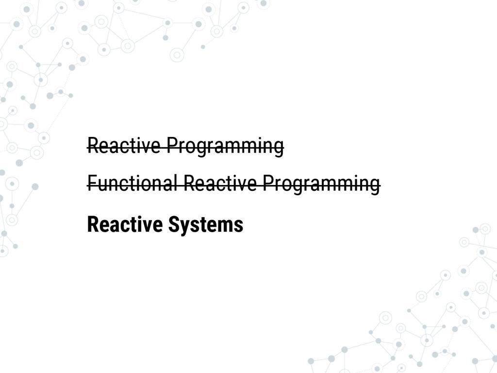 Reactive Programming Functional Reactive Progr...